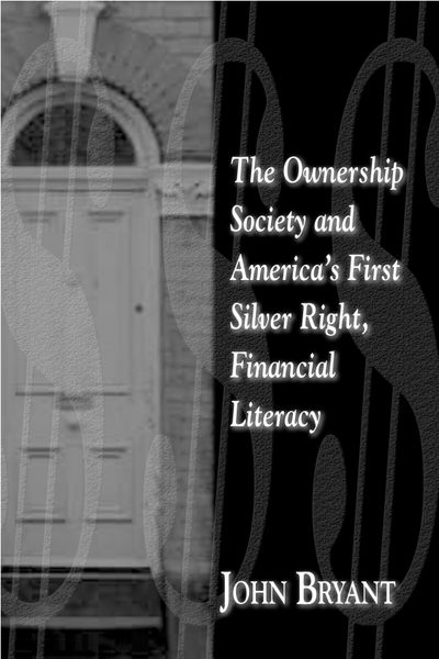 The Ownership Society and America's First Silver Right, Financial Literacy (2005)